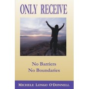 Only Receive- No Barriers, No Boundaries by Michele Longo O'Donnell