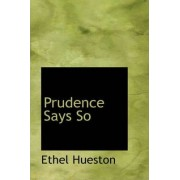 Prudence Says So by Ethel Hueston