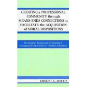 Creating a Professional Community Through Means-Ends Connections to Facilitate the Acquisition of Moral Disposition by Erskine S. Dottin