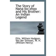 The Story of Nana-Bo-Zhoo and His Brother by Ellis William Hodgson