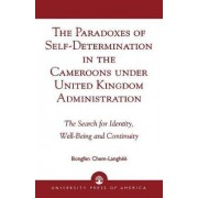 The Paradoxes of Self-Determination in the Cameroons Under United Kingdom Administration by Bongfen Chem-Langh