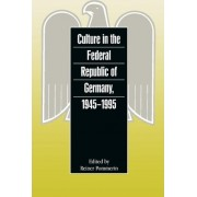 Culture in the Federal Republic of Germany, 1945-1995 by Reiner Pommerin