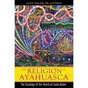 The Religion of Ayahuasca by Alex Polari de Alverga