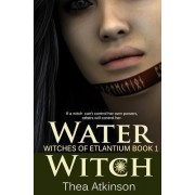 Water Witch (a New Adult Novel of Fantasy, Magic, and Romance) by Thea Atkinson