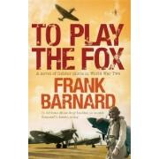 To Play the Fox by Frank Barnard