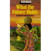 What the Future Holds by S. Mkhonza