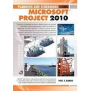 Planning and Scheduling Using Microsoft Office Project 2010 by P. Harris
