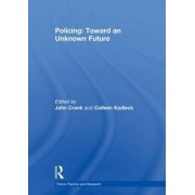 Policing: Toward an Unknown Future by John P. Crank