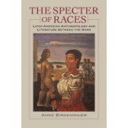The Specter of Races: Latin American Anthropology and Literature Between the Wars