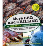 More BBQ and Grilling for the Big Green Egg and Other Kamado-Style Cookers: An Independent Cookbook Including New Smoking, Grilling, Baking and Roasti