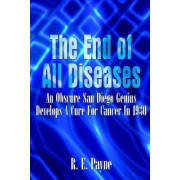 The End of All Diseases by R. E. Payne