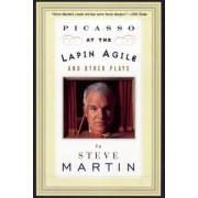 Picasso at the Lapin Agile and Other Plays by Steve Martin
