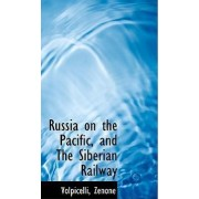 Russia on the Pacific, and the Siberian Railway by Volpicelli Zenone