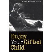 Enjoy Your Gifted Child by Carol Addison Takacs
