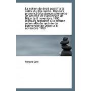 La Notion de Droit Positif a la Veille Du Xxe Siecle. Discours Prononce a la Seance Solennelle de Re by Francois Geny