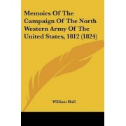 Memoirs of the Campaign of the North Western Army of the United States, 1812 (1824) by William Hull
