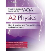 Student Support Materials for AQA: A2 Physics Unit 5: Nuclear, Thermal Physics and Option Units by Dave Kelly