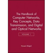 The Handbook of Computer Networks: Key Concepts, Data Transmission, Digital and Optical Networks v. 1 by Hossein Bidgoli