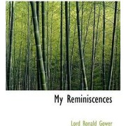 My Reminiscences by Lord Ronald Gower
