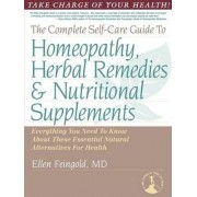 The Complete Self-Care Guide to Homeopathy, Herbal Remedies & Nutritional Supplements by Ellen Feingold