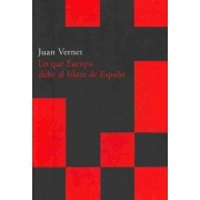 Lo que Europa debe al Islam de Espana / What Europe Owe to the Islam from Spain by Juan Vernet Gines