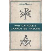 Why Catholics Cannot Be Masons by John Salza