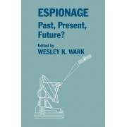 Espionage: Past, Present and Future? by Wesley K. Wark