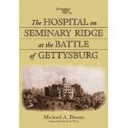 The Hospital on Seminary Ridge at the Battle of Gettysburg by Michael A. Dreese