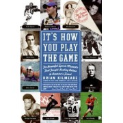 It's How You Play the Game:The Powerful Sports Moments That Taught Lasting Values to America's Finest by Brian Kilmeade
