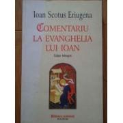 Comentariu La Evanghelia Lui Ioan Editie Bilingva - Ioan Scotus Eriugena