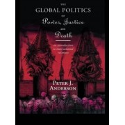 The Global Politics of Power, Justice and Death by Peter Anderson