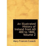 An Illustrated History of Ireland from Ad 400 to 1800, Volume 2 by Mary Frances Cusack