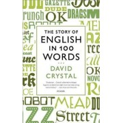 The Story of English in 100 Words by Honorary Professor of Linguistics David Crystal