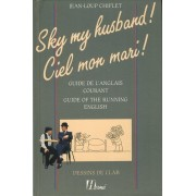 Sky My Husband! Ciel Mon Mari! (Guide De L'anglais Courant/ Guide Of The Running English).