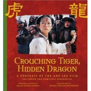 Crouching Tiger, Hidden Dragon: A Portrait of the Ang Lee Film by Ang Lee