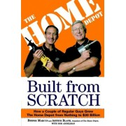 Built from Scratch: How a Couple of Regular Guys Grew the Home Depot from Nothing to $30 Billion
