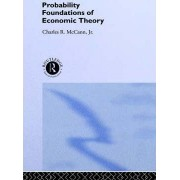 Probability Foundations of Economic Theory by Charles R. McCann