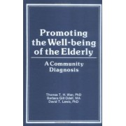 Promoting the Well-Being of the Elderly by Thomas T. H. Wan