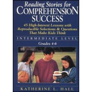 Reading Stories for Comprehension Success: Intermediate Level, Grades 4-6 by Katherine L. Hall