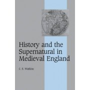 History and the Supernatural in Medieval England by C. S. Watkins