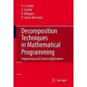 Decomposition Techniques in Mathematical Programming by A.J. Conejo