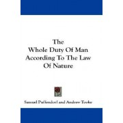 The Whole Duty of Man According to the Law of Nature by Samuel Puffendorf