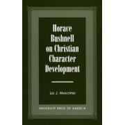 Horace Bushnell on Christian Character Development by Lee J. Makowski