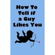 How to Tell If a Guy Likes You by Merber Books