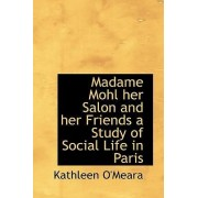 Madame Mohl Her Salon and Her Friends a Study of Social Life in Paris by Kathleen O'Meara