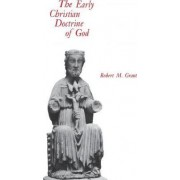 The Early Christian Doctrine of God by Robert M. Grant
