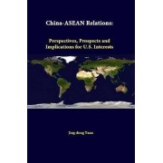China-ASEAN Relations: Perspectives, Prospects and Implications for U.S. Interests by Jing-Dong Yuan