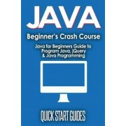 Java for Beginner's Crash Course by Quick Start Guides