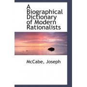 A Biographical Dictionary of Modern Rationalists by McCabe Joseph