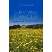 Surviving Cancer: Lessons to Help You Win Your Battle by Clint Seward